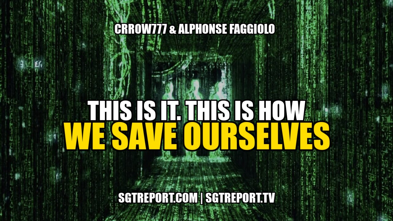 THIS IS IT! **THIS** IS HOW WE SAVE OURSELVES – Crrow777 & Alphonse Faggiolo 16-5-2021