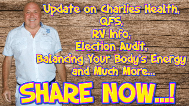 UPDATE ON CHARLIES HEALTH, QFS, RV INFO, ELECTION AUDIT, BALANCING YOUR BODY'S ENERGY AND MUCH MORE… 23-5-2021