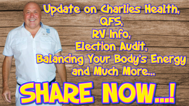 Update on Charlies Health QFS RV Info Election Audit Balancing Your Bodys Energy and Much More 19-5-2021