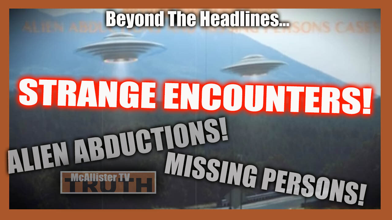 BEYOND THE HEADLINES…MISSING PERSONS! UFOS! STRANGE ENCOUNTERS! 15-6-2021