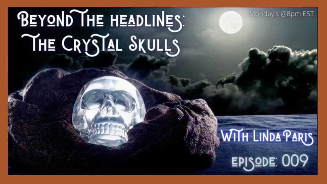 BEYOND THE HEADLINES: THE MYSTERY OF THE CRYSTAL SKULLS! 1-6-2021