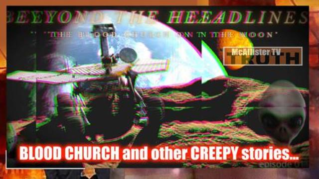 Beyond The Headlines! THE BLOOD CHURCH On The MOON! VIEWER STORIES! 22-6-2021