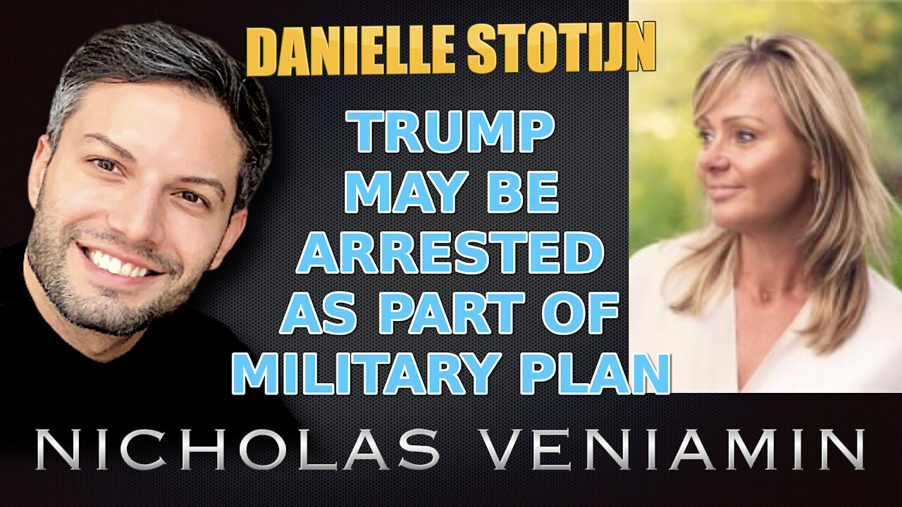 Danielle Stotijn Says TRUMP May Be Arrested As Part Of Military Plan with Nicholas Veniamin 28-5-2021