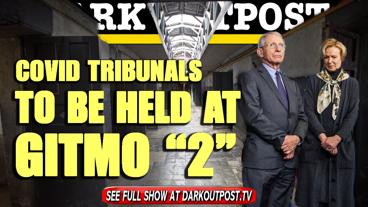 """Dark Outpost 06-01-2021 COVID Tribunals To Be Held At """"Gitmo 2"""" 1-6-2021"""