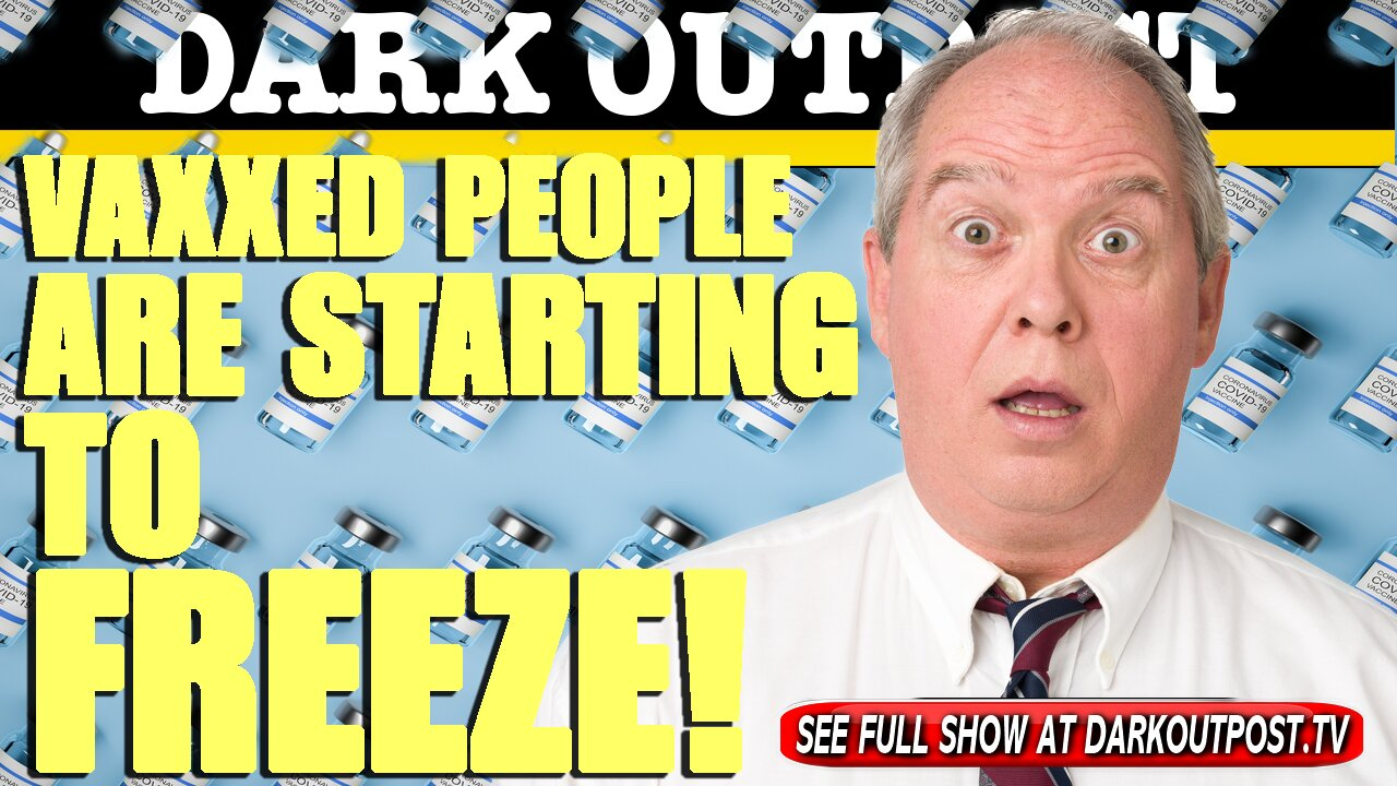 Dark Outpost 06-02-2021 Vaxxed People Are Starting To Freeze! 2-6-2021