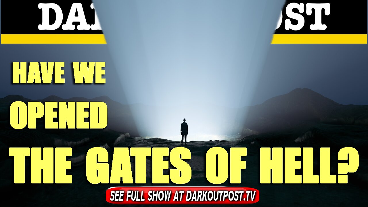 Dark Outpost 06-08-2021 Have We Opened The Gates Of Hell? 8-6-2021
