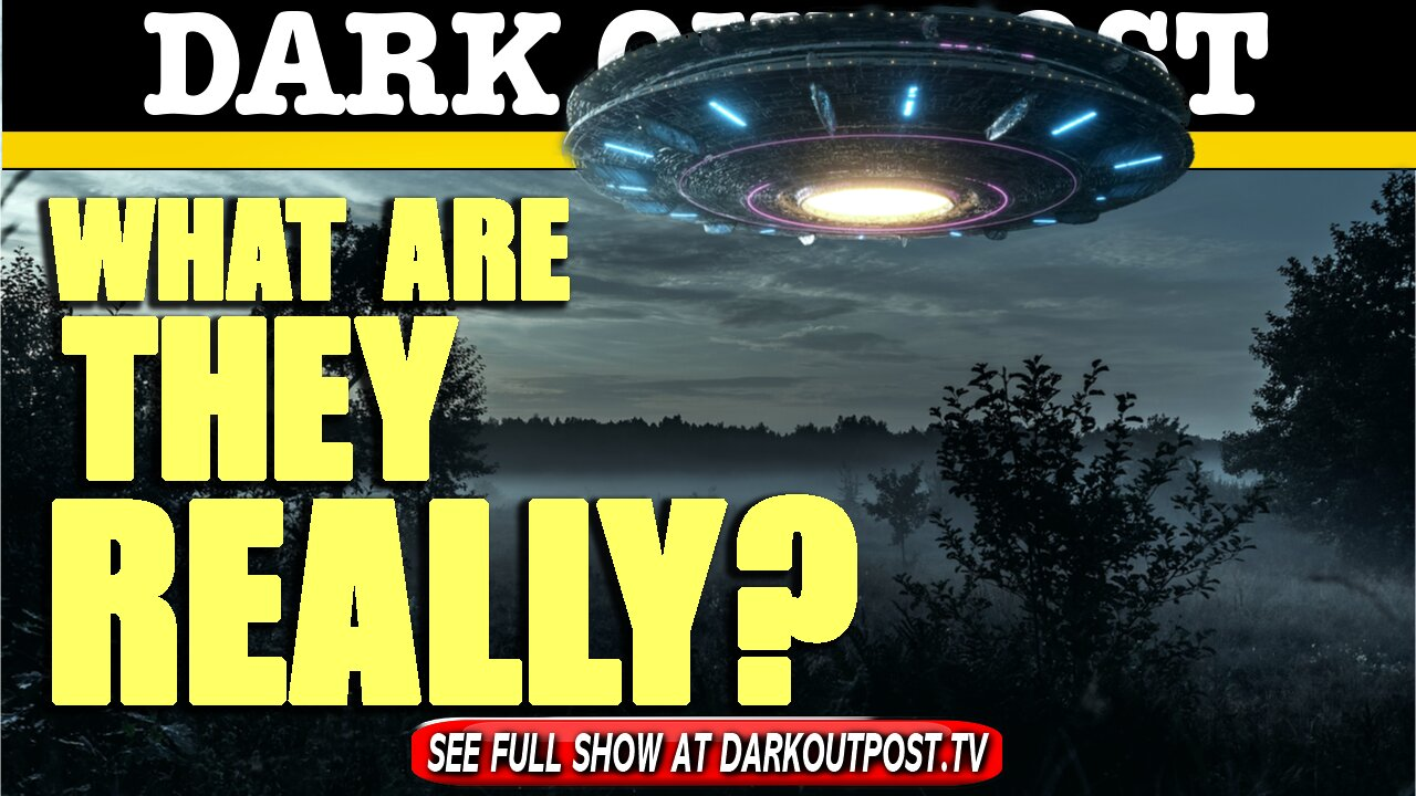 Dark Outpost 06-16-2021 What Are They Really? 16-6-2021