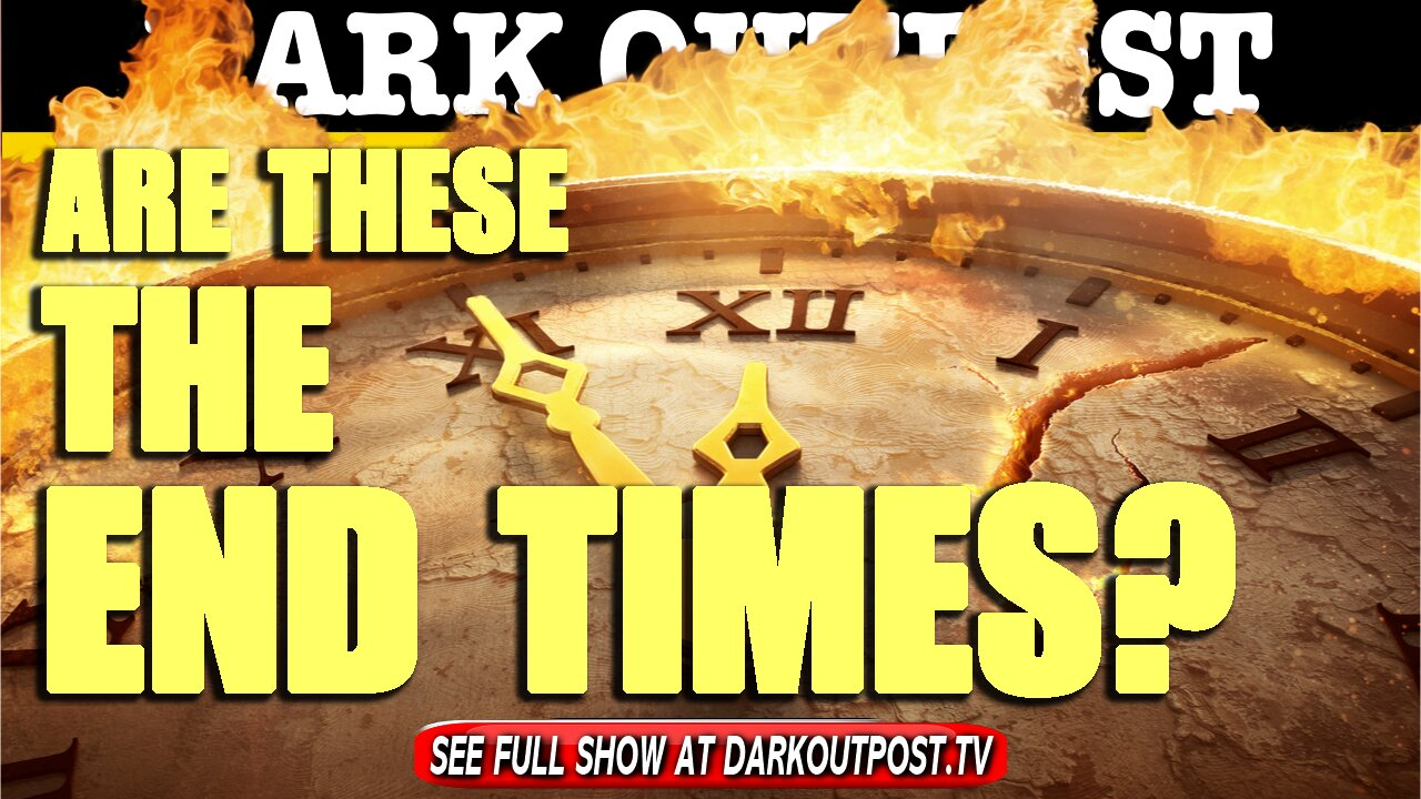 Dark Outpost 06-17-2021 Are These the End Times? 17-6-2021