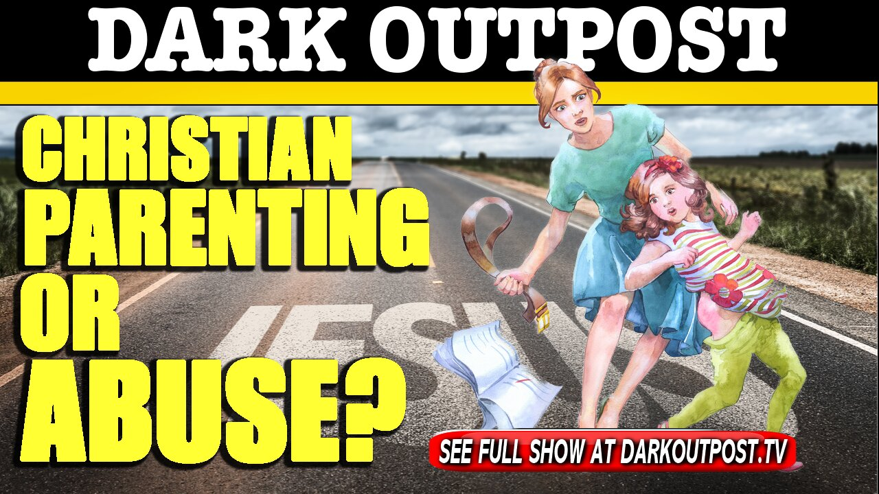 Dark Outpost 06-28-2021 Christian Parenting Or Abuse? 28-6-2021