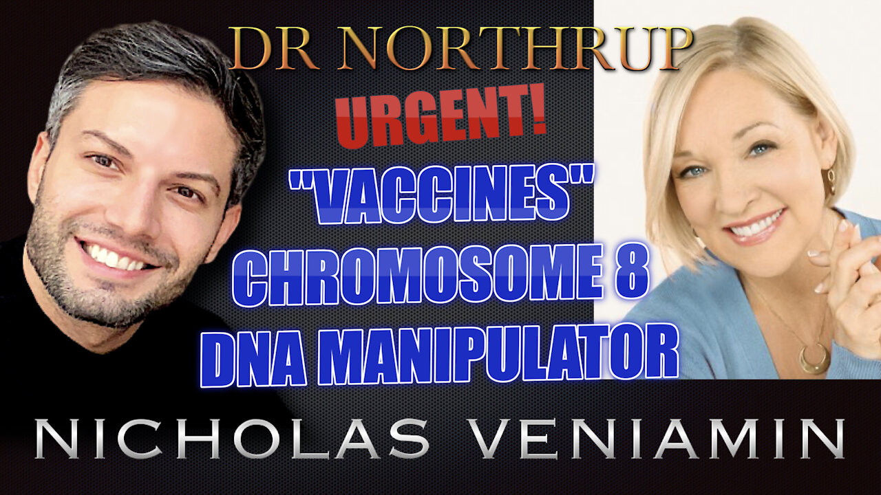 Dr Northrup Discusses Vaccines, Chromosome 8 and DNA Manipulator with Nicholas Veniamin 22-4-2021