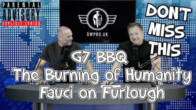 EPISODE 15 – G7 BBQ THE BURNING OF HUMANITY WITH LEE DAWSON & DAVID MAHONEY 18-6-2021