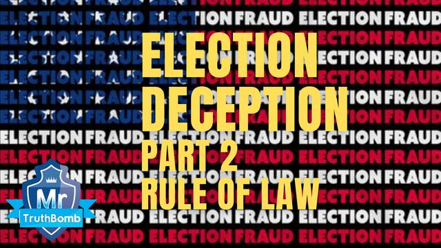 Election Deception Part 2 – Rule of Law – A Film By MrTruthBomb (Remastered) 22-6-2021