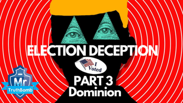 Election Deception Part 3 – Dominion – A Film By MrTruthBomb (Remastered) 23-6-2021