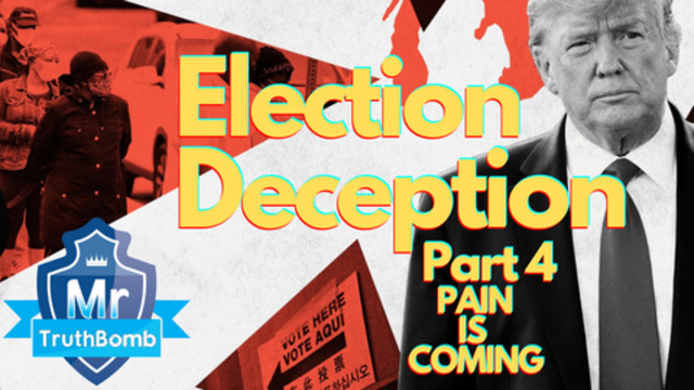 Election Deception Part 4 – Pain is Coming – A Film By MrTruthBomb (Remastered) 25-6-2021
