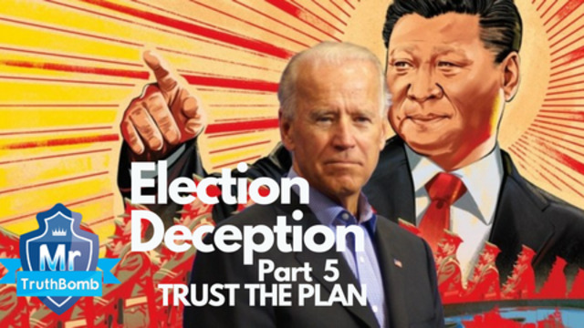 Election Deception Part 5 – Trust the Plan – A Film By MrTruthBomb (Remastered) 26-6-2021