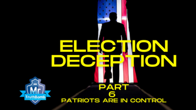 Election Deception Part 6 – Patriots are in Control – A Film By MrTruthBomb (Remastered) 26-6-2021