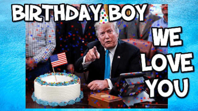 HAPPY BIRTHDAY PRESIDENT TRUMP FROM ALL OF US 14-6-2021