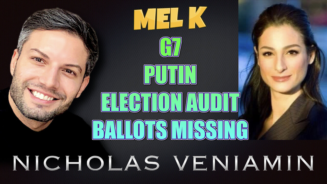 Mel K Discusses G7, Putin, Election Audit and Ballot Missing with Nicholas Veniamin 15-6-2021