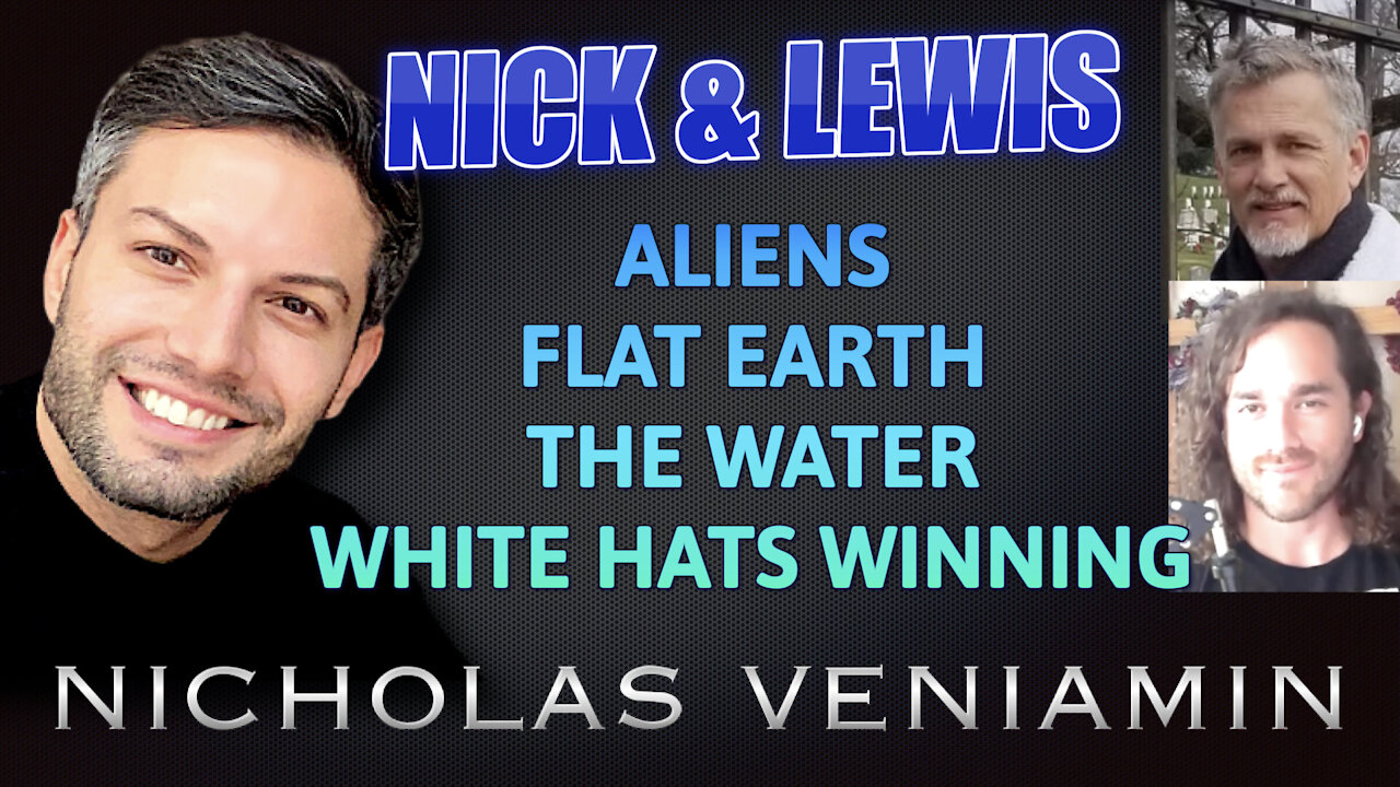 Nick Alvear & Lewis Herms Discusses Aliens, Flat Earth, Water with Nicholas Veniamin 25-5-2021