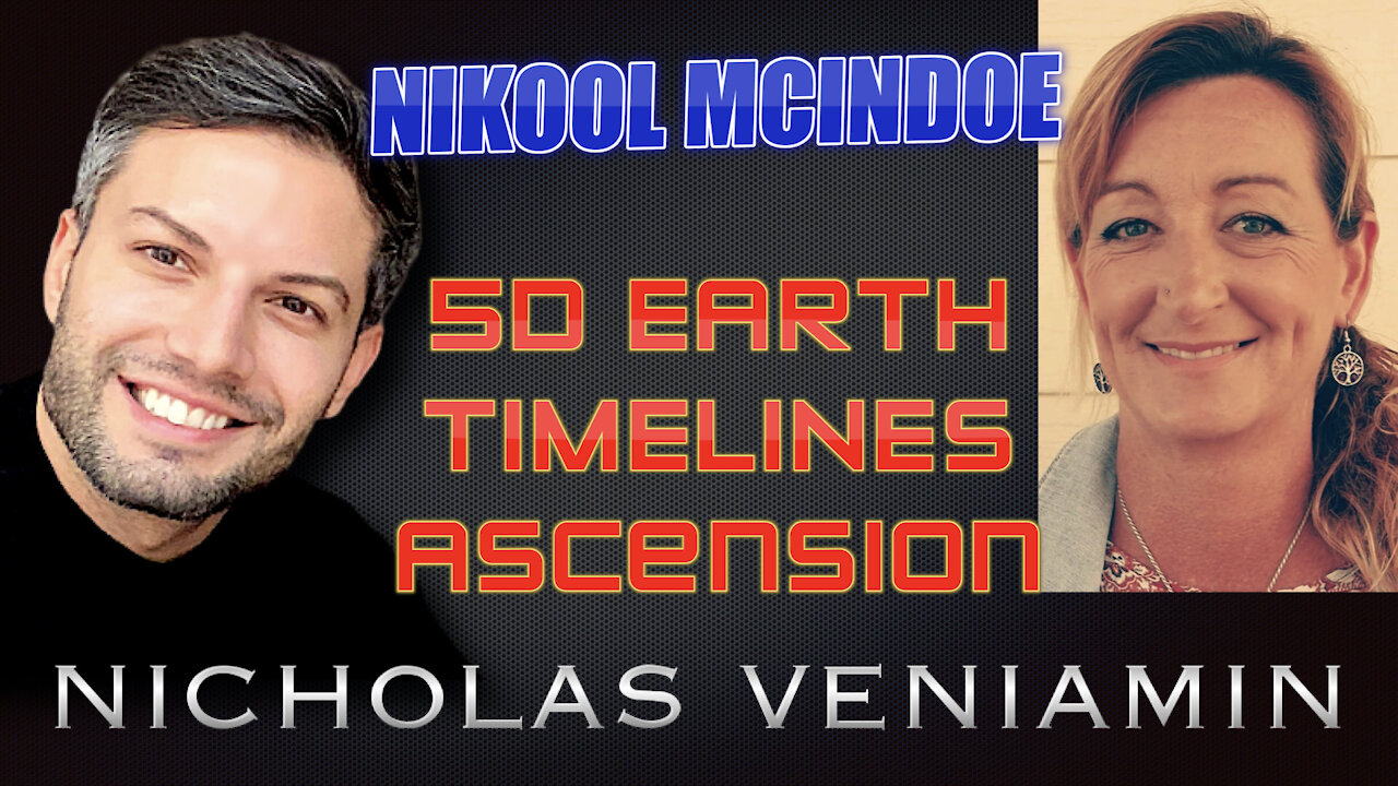 Nikool McIndoe Discusses 5D Earth, Timelines and Ascension with Nicholas Veniamin 19-5-2021