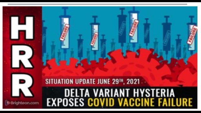 SITUATION UPDATE, JUNE 29TH, 2021 – DELTA VARIANT HYSTERIA EXPOSES COVID VACCINE FAILURE 30-6-2021