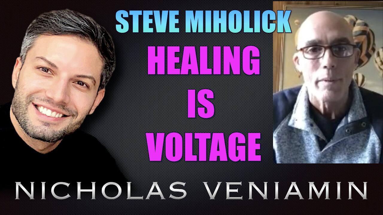 Steve Miholick Discusses Healing Is Voltage with Nicholas Veniamin 17-5-2021