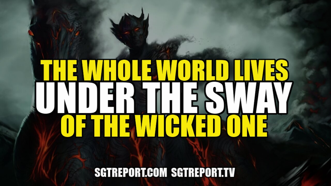 THE WHOLE WORLD LIVES UNDER THE SWAY OF THE WICKED ONE – BILL HOLTER 2-6-2021