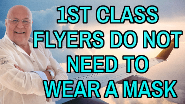 1ST CLASS FLYERS DO NOT NEED TO WEAR A MASK – COVID FRAUD 30-6-2021