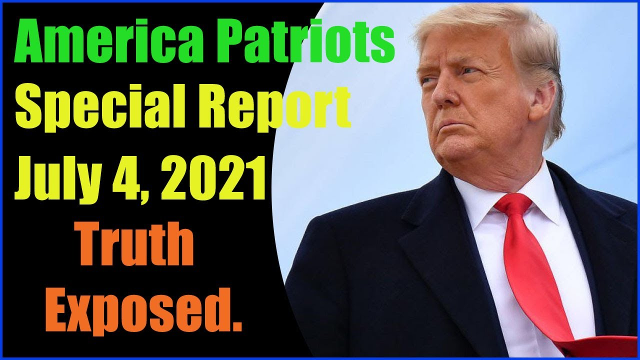 America Patriots Special Report as of July 4, 2021