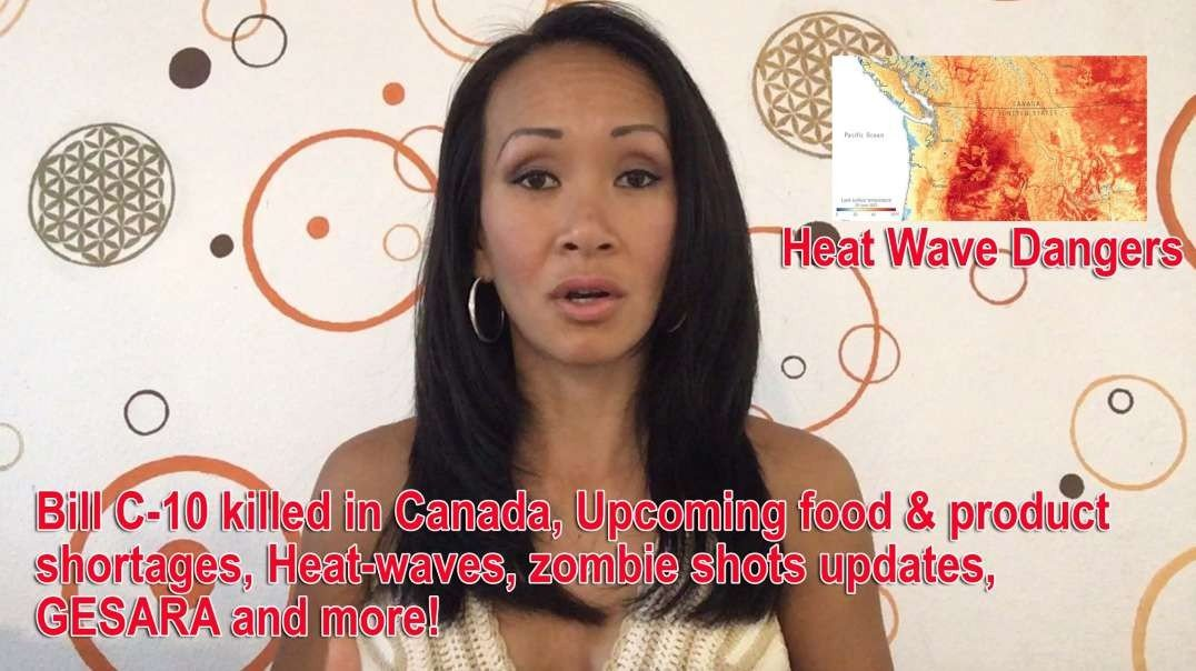 Bill C-10 killed in Canada, Upcoming food & product shortages, Heat-waves, zombie shots updates, GESARA update, and more! 5-7-2021