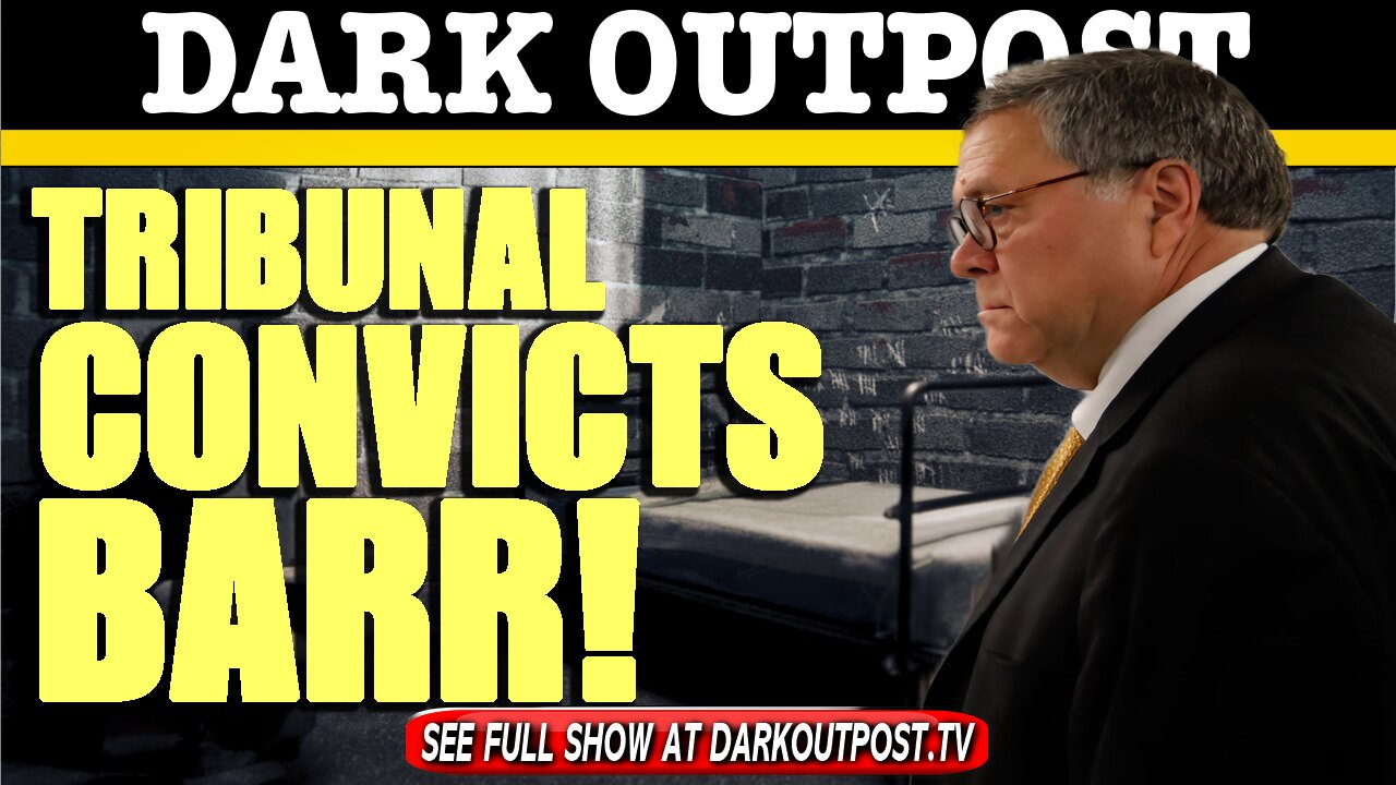 Dark Outpost 06-30-2021 Tribunal Convicts Barr! 30-6-2021
