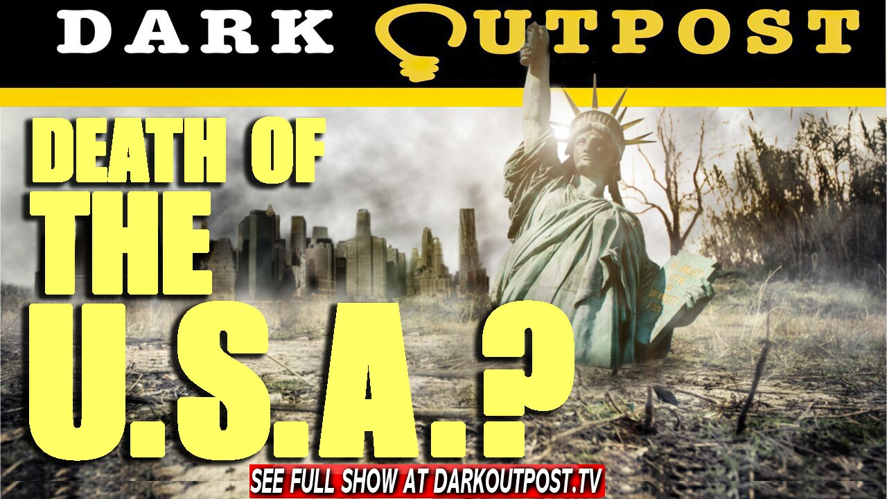 Dark Outpost 07-07-2021 Death Of The U.S.A.? 7-7-2021
