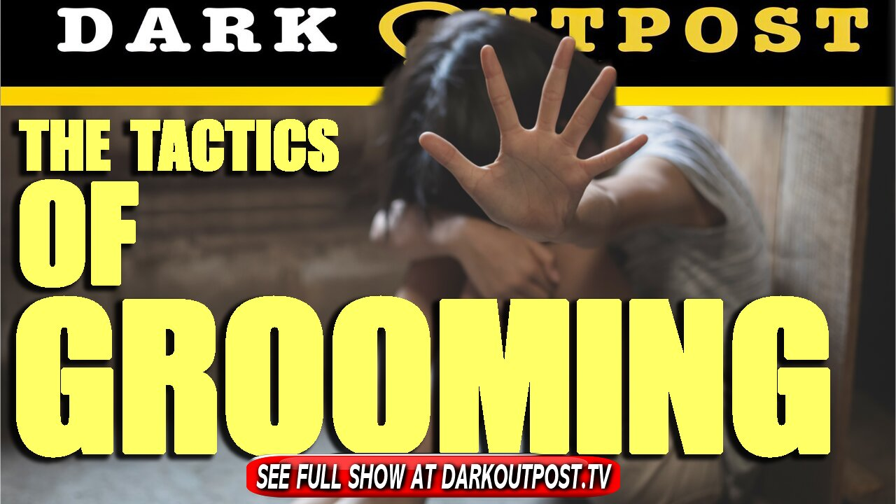Dark Outpost 07-08-2021 The Tactics Of Grooming 8-7-2021