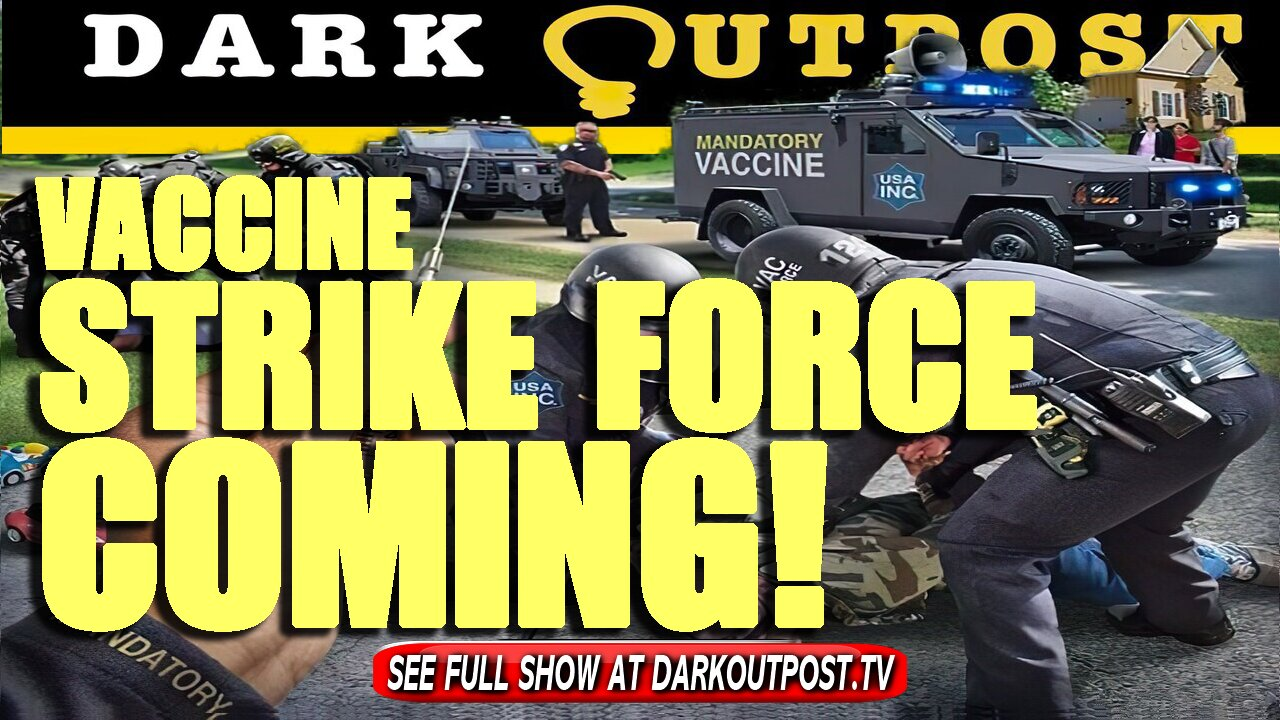 Dark Outpost 07-12-2021 Vaccine Strike Force Coming! 12-7-2021