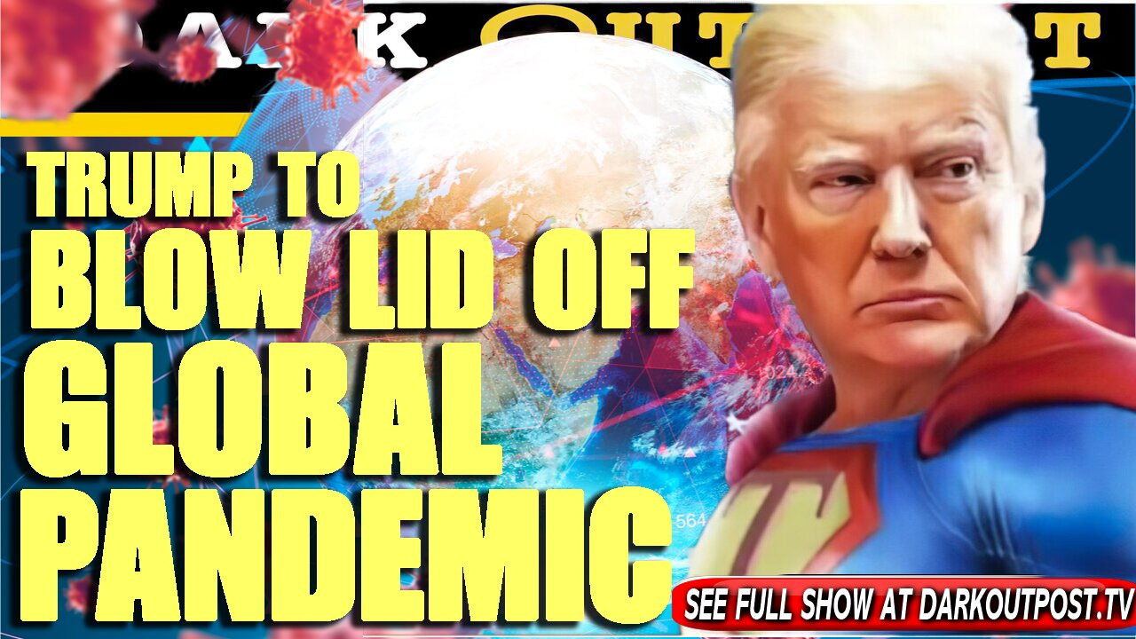 Dark Outpost 07-19-2021 Trump To Blow Lid Off Global Pandemic 19-7-2021