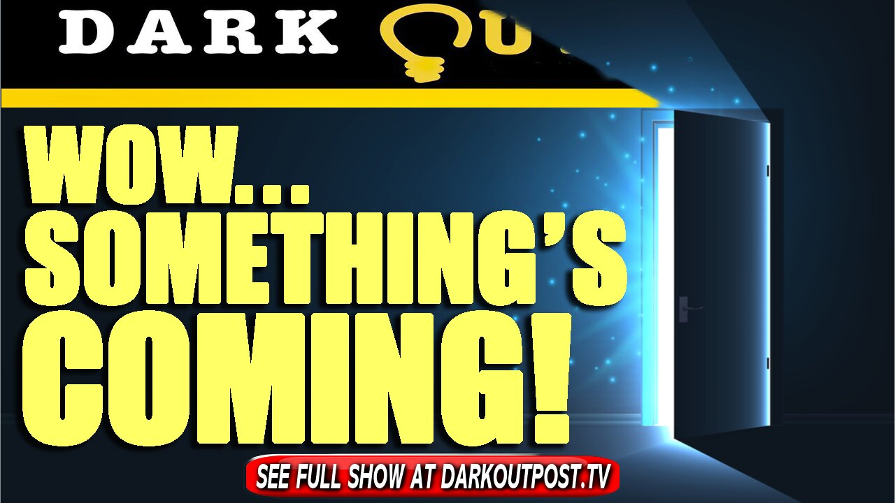 Dark Outpost 07-21-2021 Wow…Something's Coming! 21-7-2021