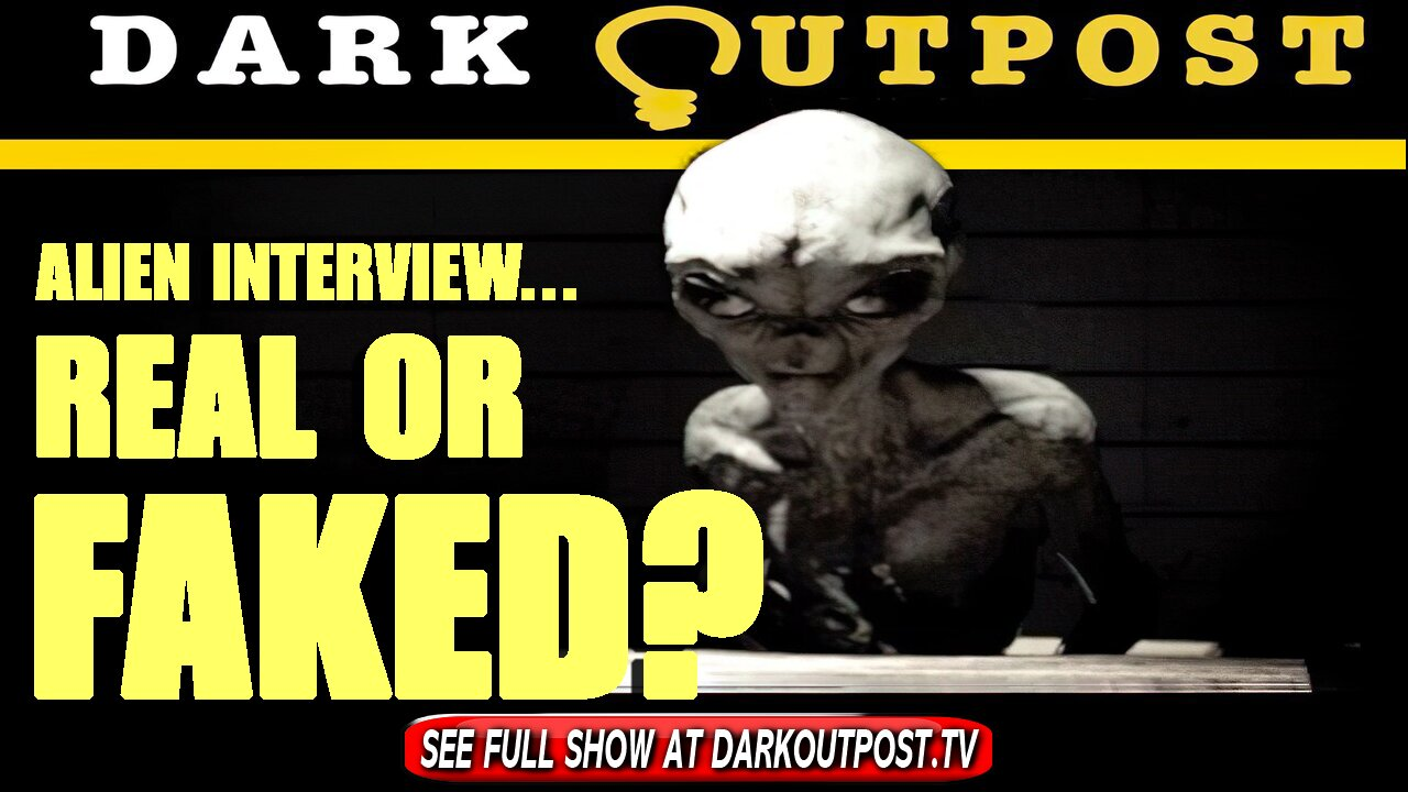 Dark Outpost 07-23-2021 Alien Interview…Real Or Faked? 23-7-2021
