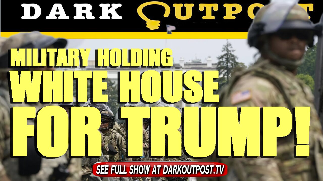 Dark Outpost 07-29-2021 Military Holding White House For Trump! 29-7-2021