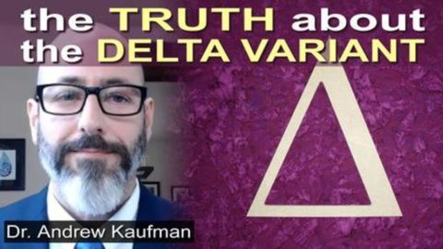 Dr. Andrew Kaufman – The Delta Variant HOAX Exposed 16-7-2021
