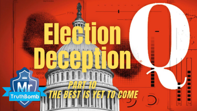 Election Deception Part 10 – THE BEST IS YET TO COME – A Film By MrTruthBomb (Remastered) 9-7-2021