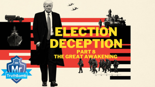 Election Deception Part 8 – The Great Awakening – A Film By MrTruthBomb (Remastered) 5-7-2021