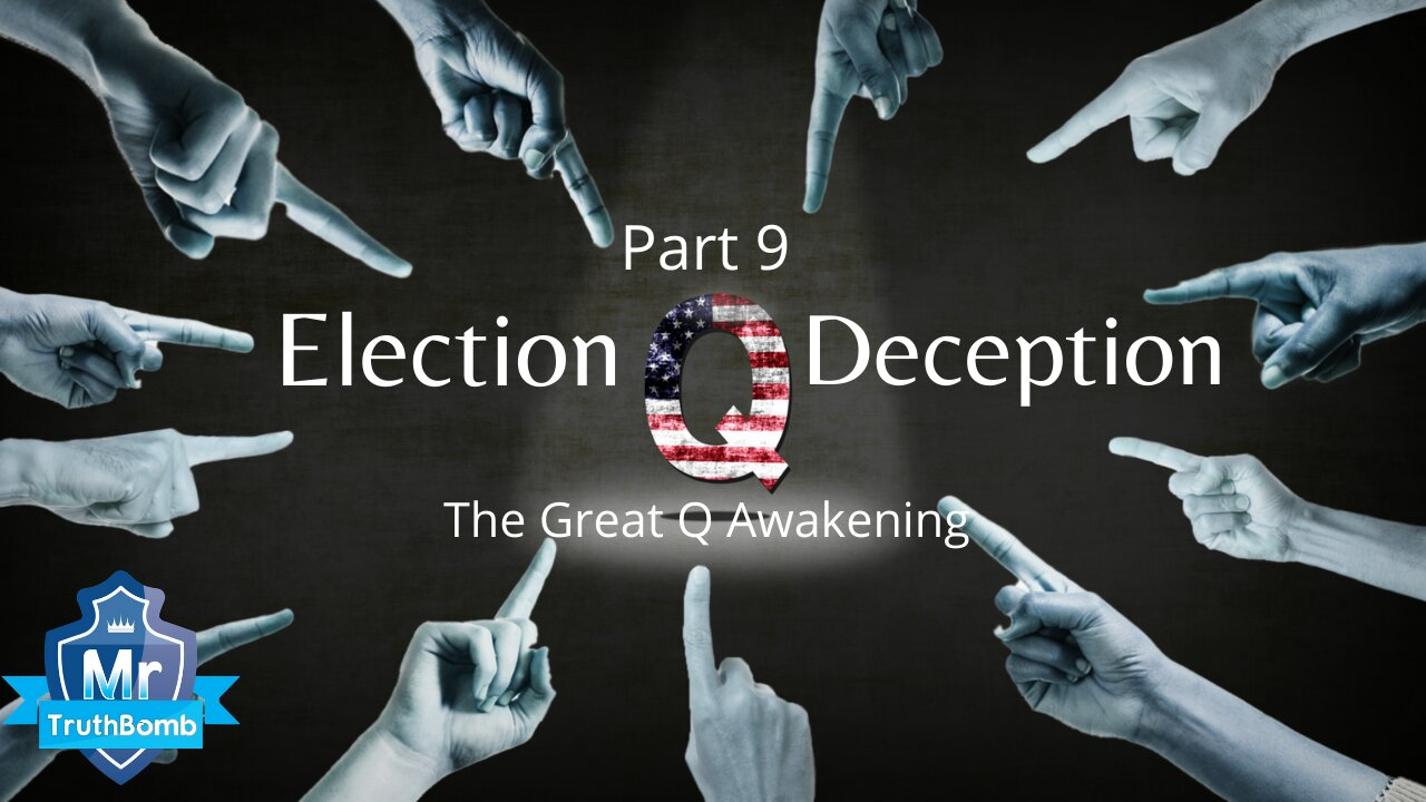 Election Deception Part 9 – The Great Q Awakening – A Film By MrTruthBomb (Remastered) 7-7-2021
