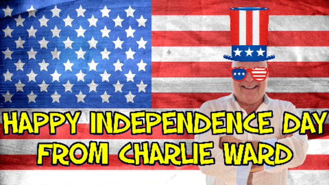 HAPPY INDEPENDENCE DAY FROM CHARLIE WARD! 4-7-2021