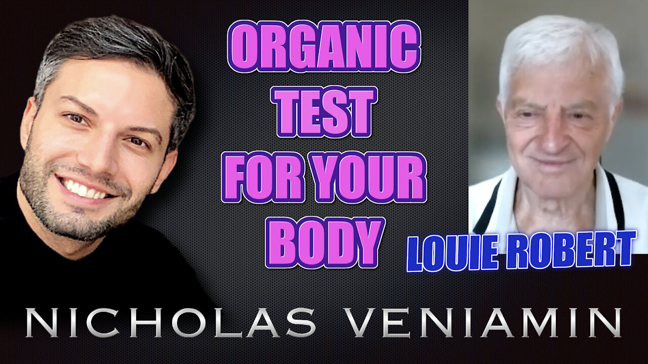 Louie Robert Discusses Organic Food Test For Your Body with Nicholas Veniamin 8-7-2021