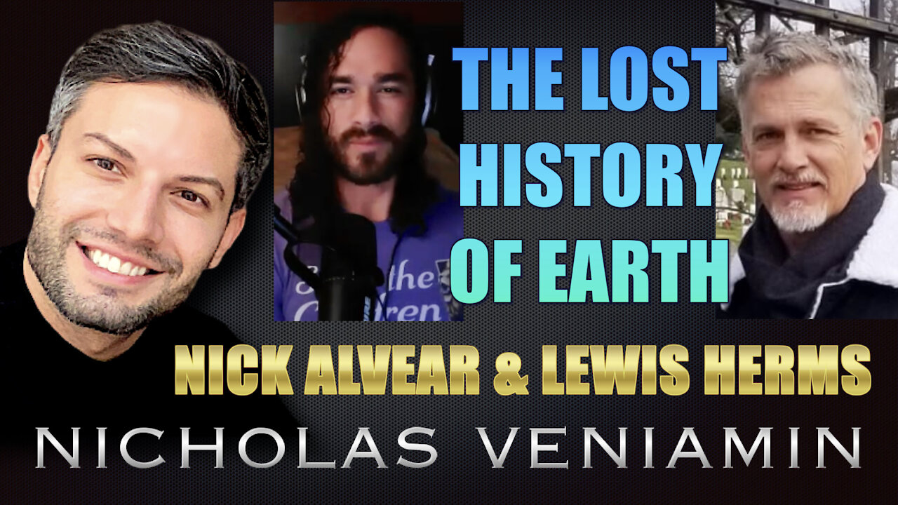 Nick Alvear & Lewis Herms Discusses The Lost History Of Earth with Nicholas Veniamin 6-7-2021