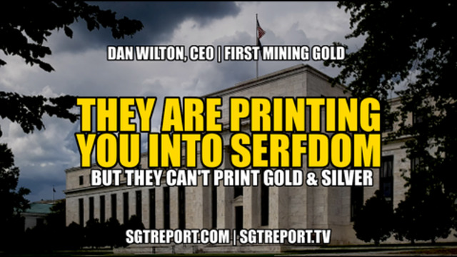 THEY ARE PRINTING YOU INTO SERFDOM! [*BUT THEY CAN'T PRINT GOLD & SILVER*] 28-7-2021