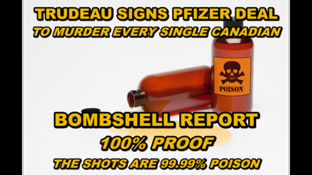 TRUDEAU SIGNS PFIZER DEAL TO MURDER EVERY SINGLE CANADIAN WITH POISONED SHOTS – TREASON 19-7-2021