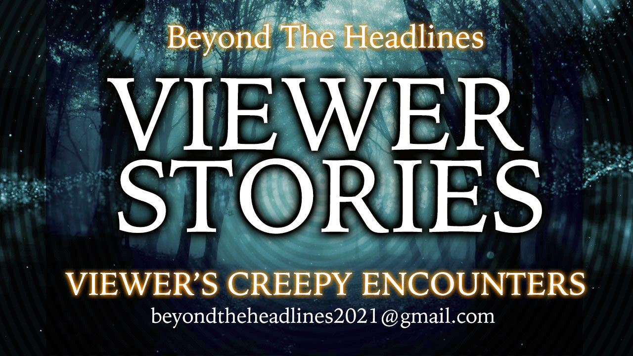 VIEWER STORIES OF THE PARANORMAL! MILITARY BACKCHANNELS! 27-7-2021