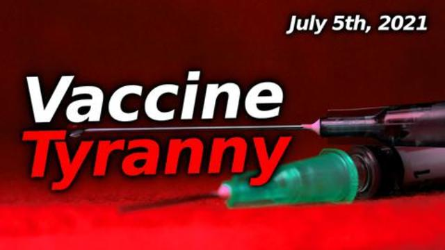 Vaccine Tyranny: News Rundown For July 5th 2021. The Next Stage Of The Agenda 6-7-2021