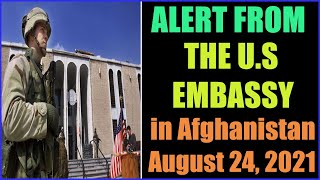 ALERT FROM THE U.S EMBASSY IN Afghanistan 25-8-2021